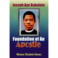 JOSEPH AYO BABALOLA: FOUNDATION OF AN APOSTLE