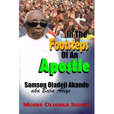 In the Footsteps of an Apostle: The Story of Samson Oladeji Akande a.k.a Baba Abiye
