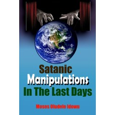 SATANIC MANIPULATIONS IN THE LAST DAYS